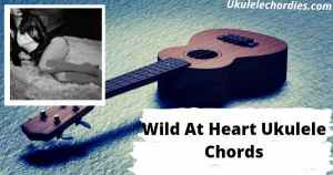 Wild At Heart Ukulele Chords By Lana Del Rey