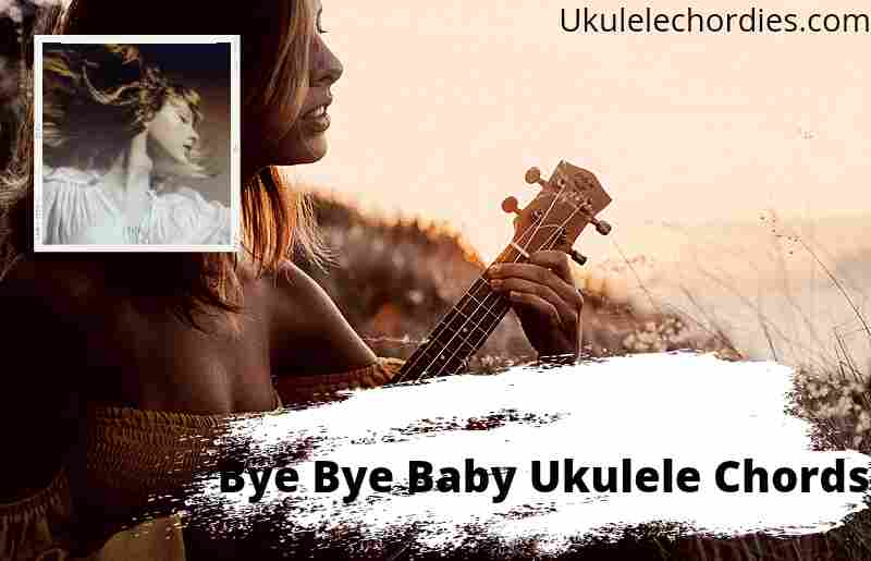 Bye Bye Baby Ukulele Chords By Taylor Swift