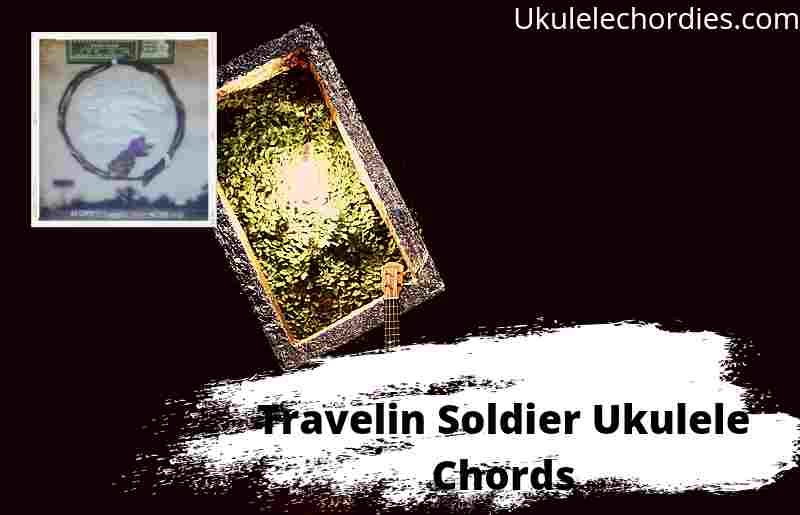 Travelin Soldier Ukulele Chords By Dixie Chicks