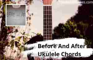 Read more about the article Before And After Ukulele Chords By Elevation Worship & Maverick City