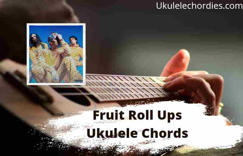 Read more about the article Fruit Roll Ups Ukulele Chords By Waterparks