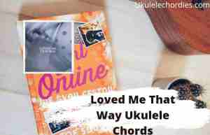 Read more about the article Loved Me That Way Ukulele Chords By Lauren Duski