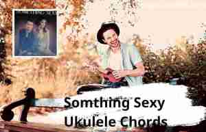 Read more about the article Something Sexy Ukulele Chords By Smithfield