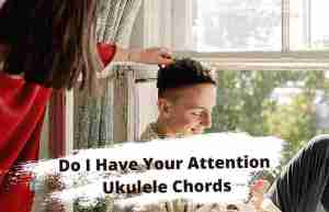 Read more about the article Do I Have Your Attention Ukulele Chords By Bo Burnham