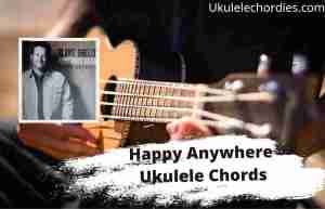 Read more about the article Happy Anywhere Ukulele Chords By Blake Shelton