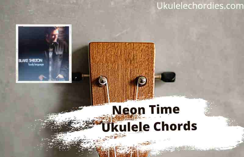 Read more about the article Neon Time Ukulele Chords By Blake Shelton