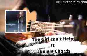 Read more about the article The Girl Cant Help It Ukulele Chords By Blake Shelton