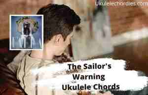 Read more about the article The Sailors Warning Ukulele Chords By Faela