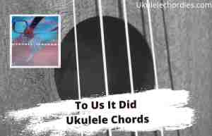 Read more about the article To Us It Did Ukulele Chords By Mitchell Tenpenny