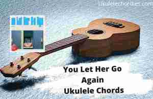 Read more about the article You Let Her Go Again Ukulele Chords By Reality Club