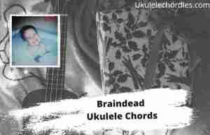 Read more about the article Braindead Ukulele Chords By jxdn