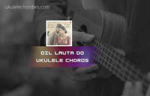 Read more about the article Dil Lauta Do Ukulele Chords by Jubin Nautiyal