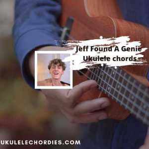 Read more about the article Jeff Found A Genie Ukulele chords by Philip Labes