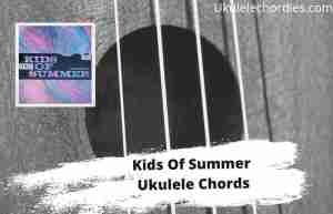 Read more about the article Kids Of Summer Ukulele Chords By Mayday Parade
