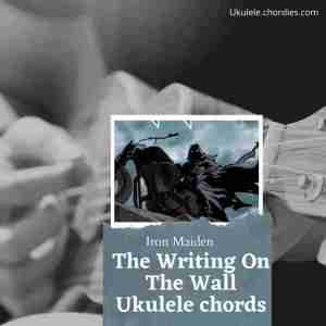 Read more about the article The Writing On The Wall Ukulele chords by Iron Maiden