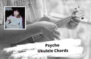 Read more about the article Psycho Ukulele Chords By Maisie Peters