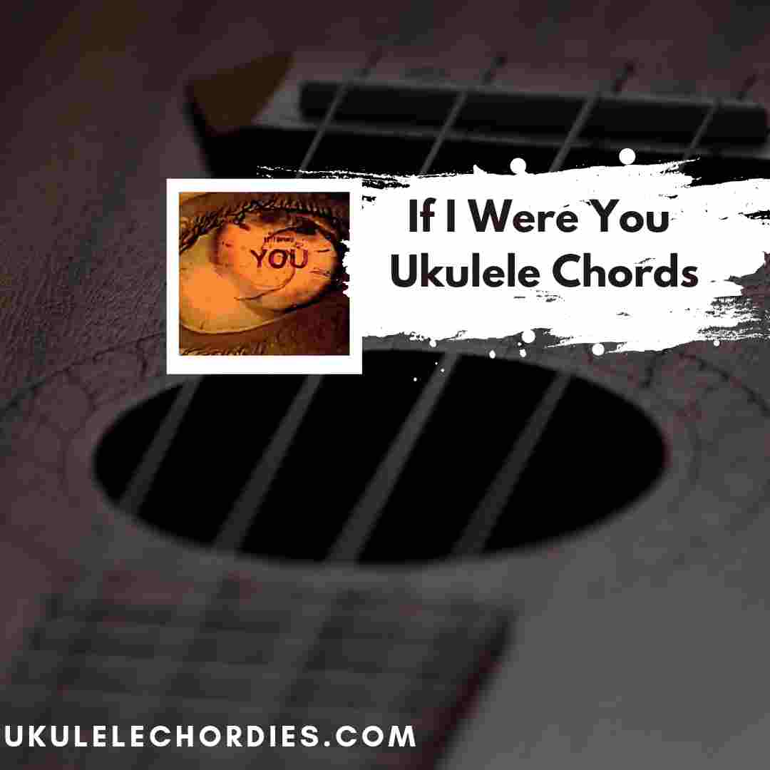 Read more about the article If I Were You Ukulele Chords Nothing But Thieves
