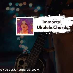 Read more about the article Immortal Ukulele chords by reinaeiry