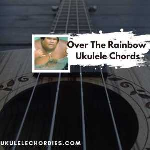 Read more about the article Over The Rainbow ukulele chords by Israel Kamakawiwoʻole