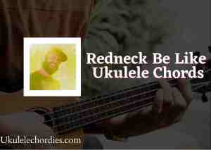 Read more about the article Redneck Be Like Ukulele Chords by Thomas Rhett