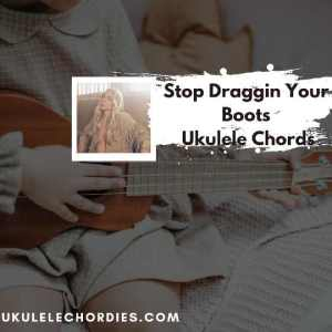 Read more about the article Stop Draggin Your Boots Ukulele Chords Danielle Bradbery