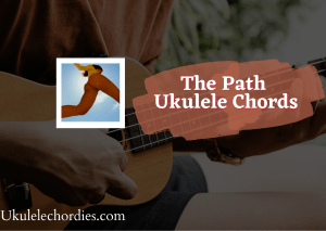 Read more about the article The Path Ukulele Chords by Lorde
