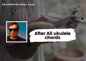 Read more about the article After All Ukulele chords by Elton John & Charlie Puth