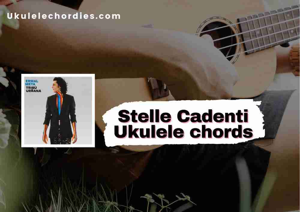 Read more about the article Stelle Cadenti Ukulele chords by Ermal Meta
