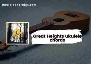 Read more about the article Great Heights ukulele chords by Bear In Trees