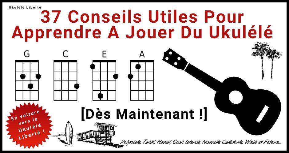 37 conseils utiles pour apprendre à jouer du ukulélé