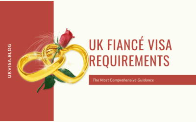 UK Fiancé(e) Visa Requirements 2021: All You Need to Know