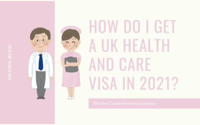 How Do I Get a UK Health and Care Visa in 2021?