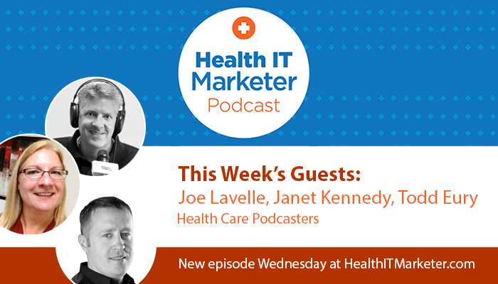 This week's episode features health care podcasters Joe Lavelle, Janet Kennedy and Todd Eury