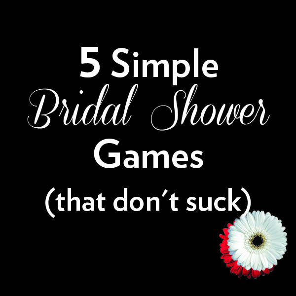 5 simple bridal shower games that dont suck