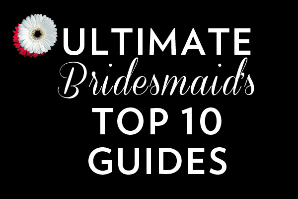 Ultimate Bridesmaid's Top 10 Guides (Bridal Shower Games, Writing a Maid of Honor Speech, Planning a Bachelorette Weekend and much more!)