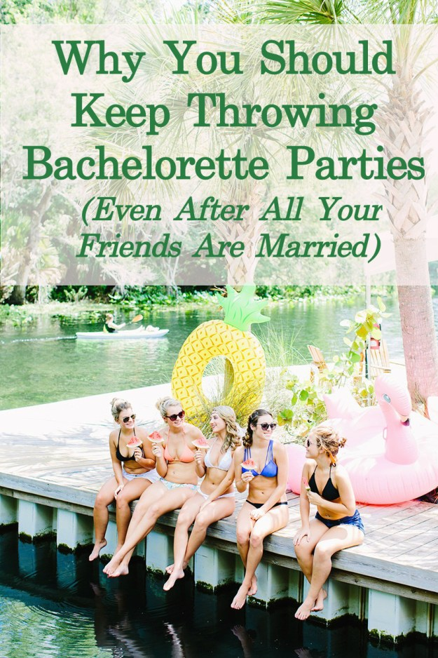 Why You Should Keep Throwing Bachelorette Parties (Even After All Your Friends Are Married): Here's how to stay in touch with your girlfriends by throwing a yearly girls getaway.