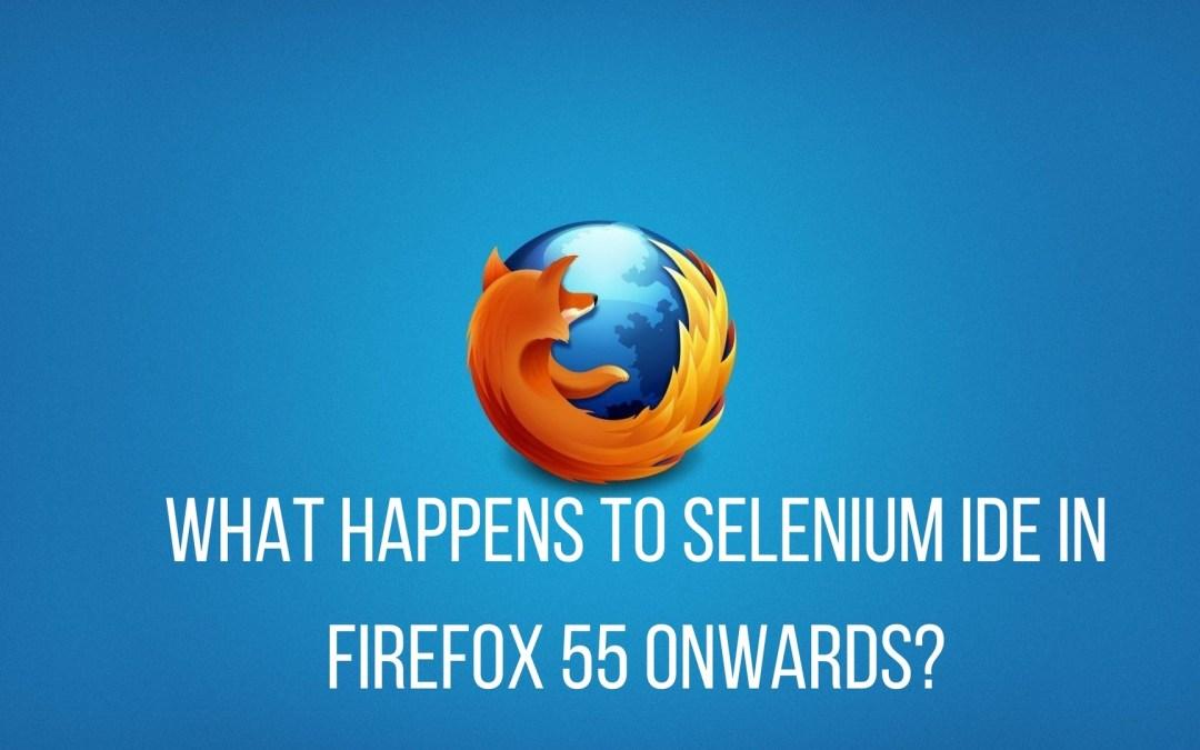How Firefox 55 updates affect Selenium IDE?