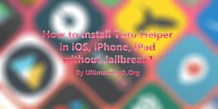 How to Install Tutu Helper in iOS, iPhone, iPad? No Jailbreak