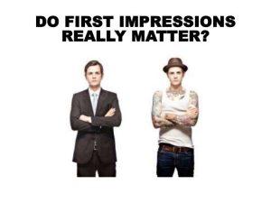 Does first impressions matter?