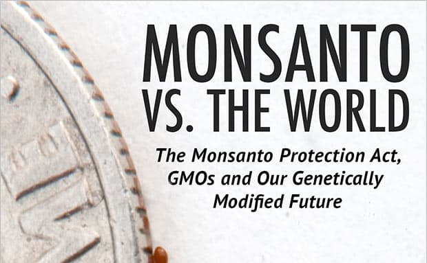 Monsanto vs. the World: The Monsanto Protection Act, GMOs and Our Future