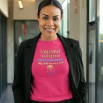 """Women's T Shirt that says """"Emotional Intelligence Professional. My skills are very soft."""""""