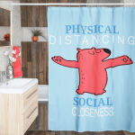 """Shower Curtain that says """"Physical Distancing. Social Closeness."""""""