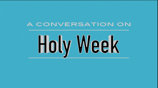 A Conversation on Holy Week
