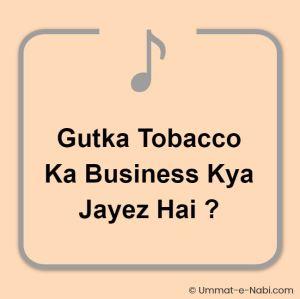 ♫ Gutka Tobacco Ka Business Kya Jayez Hai ?