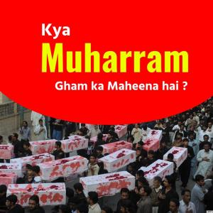 Kya Muharram Gham Ka Maheena Hai?
