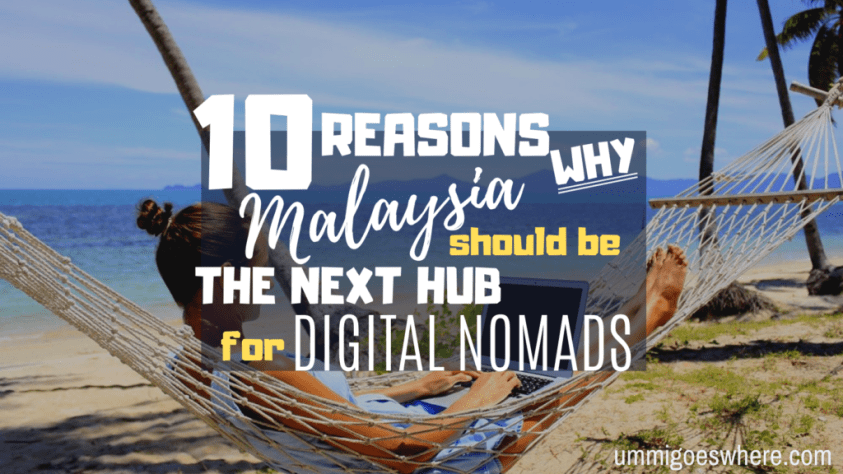 10 Reasons Why Malaysia Should Be the Next Hub for Digital Nomads | Ummi Goes Where?