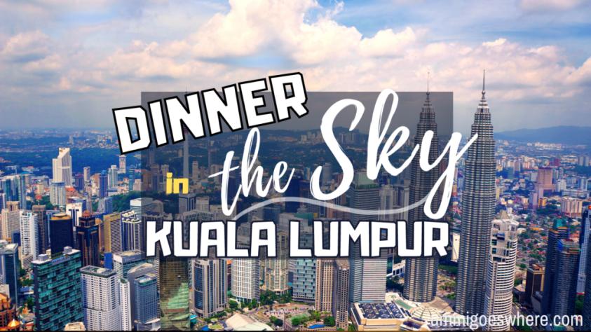 Dining in the Sky Kuala Lumpur | Ummi Goes Where?