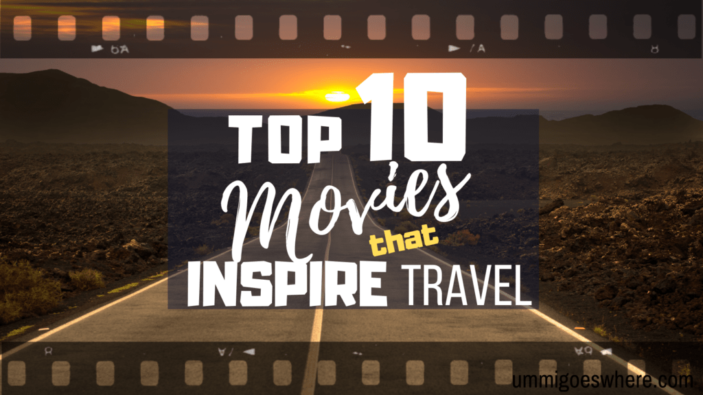 Top 10 Movies that Inspire Travel | Ummi Goes Where?
