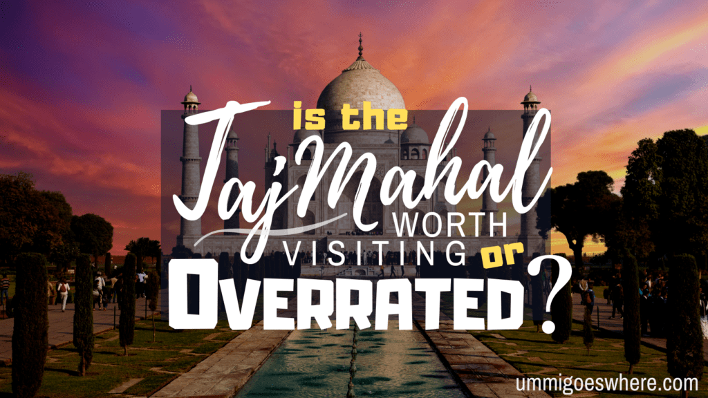 Is the Taj Mahal Overrated? | Ummi Goes Where?