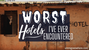 Worst Hotels I've Ever Stayed At | Ummi Goes Where?
